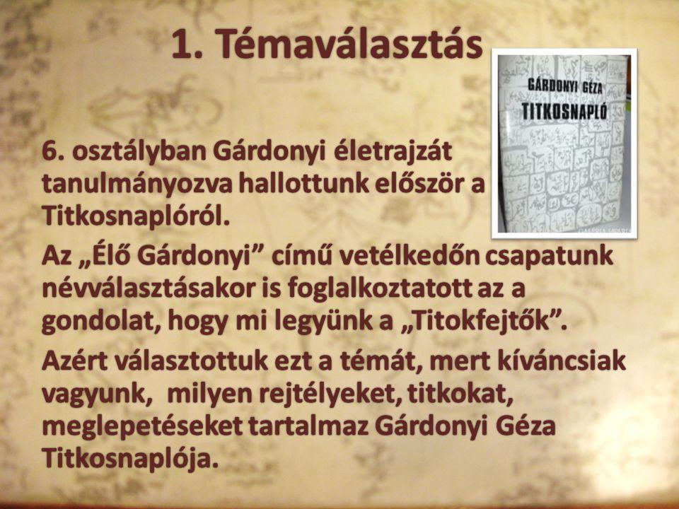 1. Témaválasztás 6. osztályban Gárdonyi életrajzát tanulmányozva hallottunk először a Titkosnaplóról.