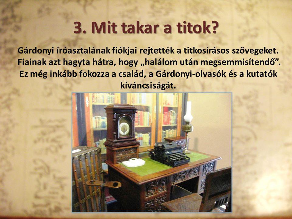 3. Mit takar a titok Gárdonyi íróasztalának fiókjai rejtették a titkosírásos szövegeket.
