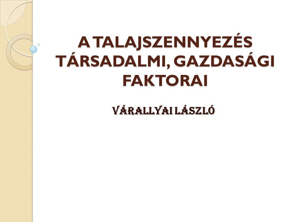 A TALAJSZENNYEZÉS TÁRSADALMI, GAZDASÁGI FAKTORAI