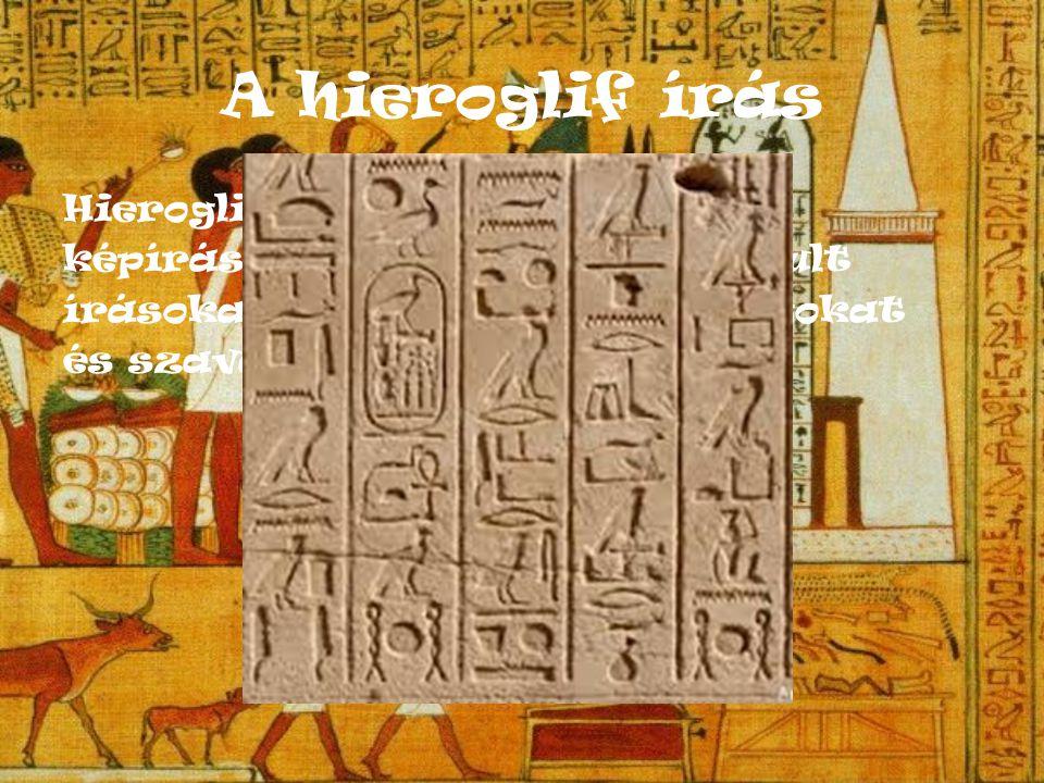 A hieroglif írás Hieroglif írásnak nevezzük a képírást, vagy az abból kialakult írásokat.