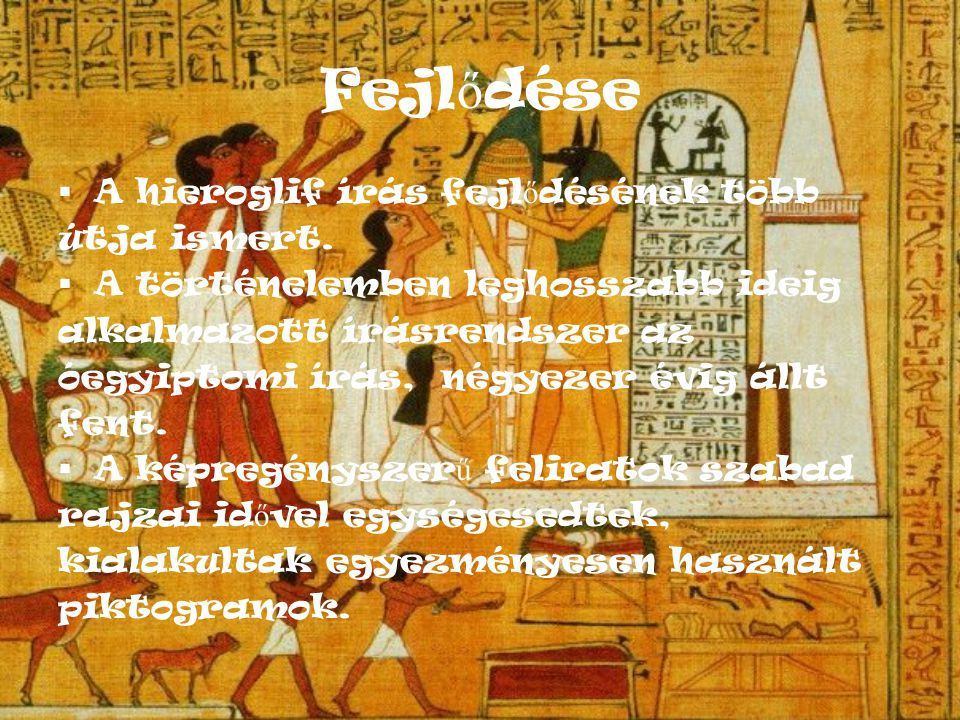 Fejlődése A hieroglif írás fejlődésének több útja ismert.