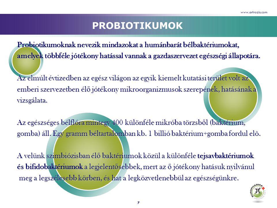 www.artrozis.com PROBIOTIKUMOK. Probiotikumoknak nevezik mindazokat a humánbarát bélbaktériumokat,