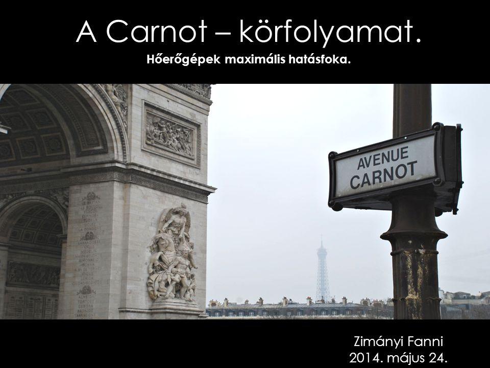 A Carnot – körfolyamat. Hőerőgépek maximális hatásfoka.