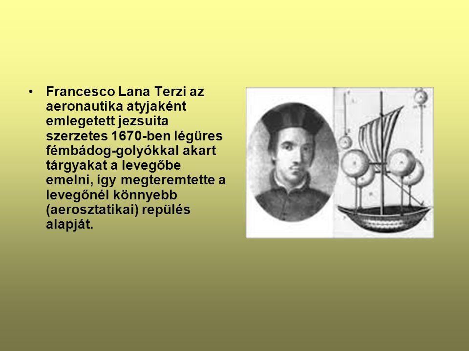Francesco Lana Terzi az aeronautika atyjaként emlegetett jezsuita szerzetes 1670-ben légüres fémbádog-golyókkal akart tárgyakat a levegőbe emelni, így megteremtette a levegőnél könnyebb (aerosztatikai) repülés alapját.