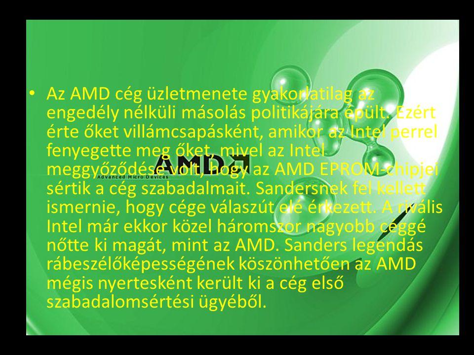 Az AMD cég üzletmenete gyakorlatilag az engedély nélküli másolás politikájára épült.