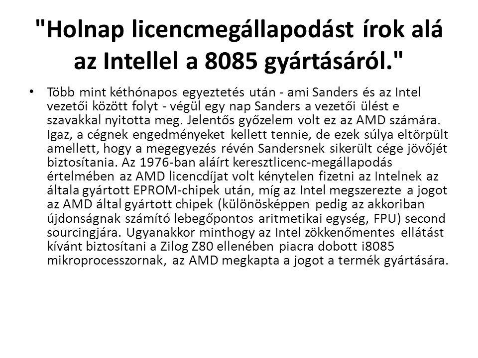 Holnap licencmegállapodást írok alá az Intellel a 8085 gyártásáról.