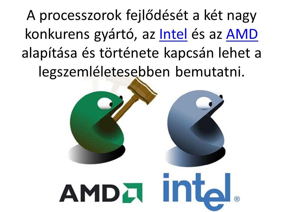 A processzorok fejlődését a két nagy konkurens gyártó, az Intel és az AMD alapítása és története kapcsán lehet a legszemléletesebben bemutatni.