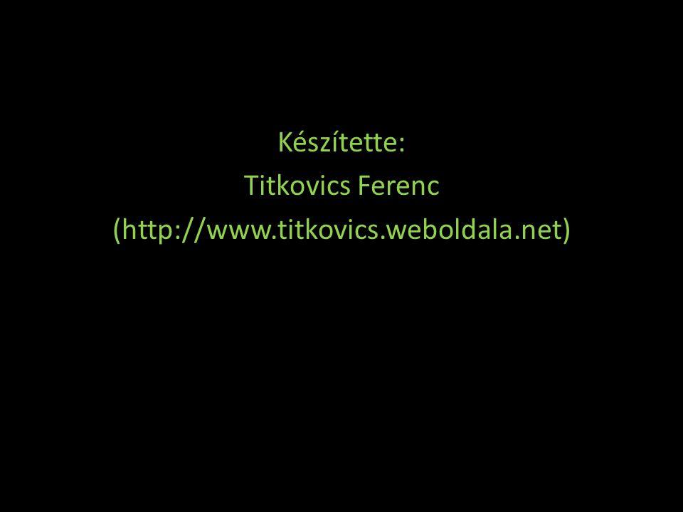 Készítette: Titkovics Ferenc (http://www.titkovics.weboldala.net)
