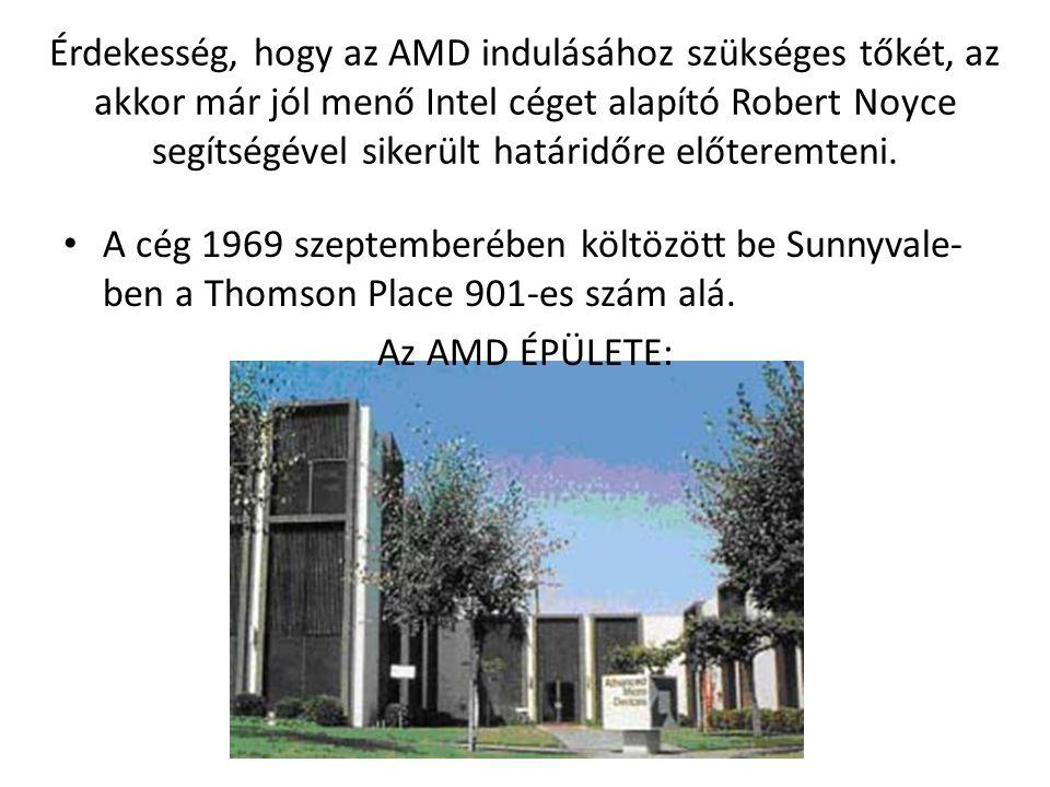 Érdekesség, hogy az AMD indulásához szükséges tőkét, az akkor már jól menő Intel céget alapító Robert Noyce segítségével sikerült határidőre előteremteni.