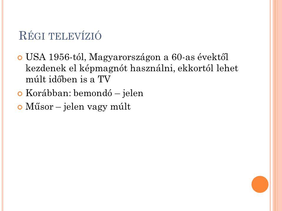 Régi televízió USA 1956-tól, Magyarországon a 60-as évektől kezdenek el képmagnót használni, ekkortól lehet múlt időben is a TV.