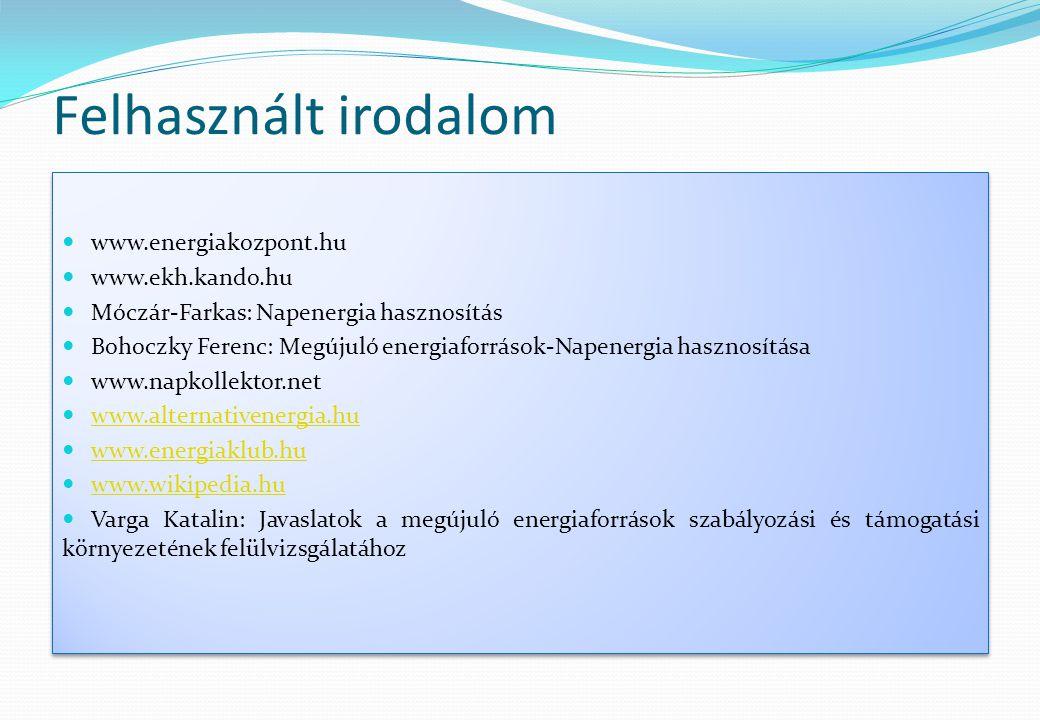 Felhasznált irodalom www.energiakozpont.hu www.ekh.kando.hu