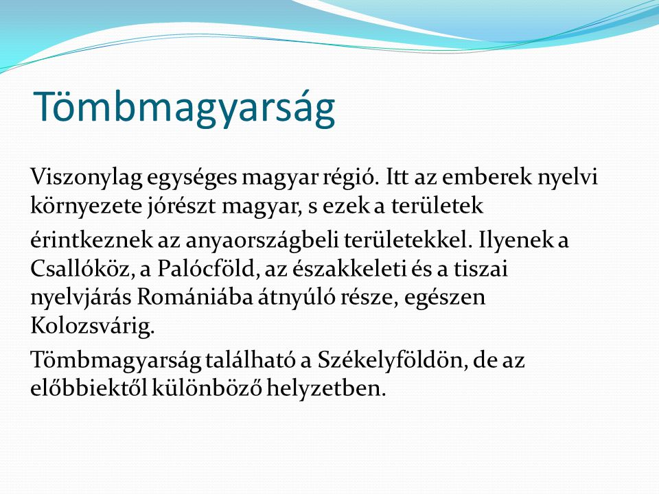 Tömbmagyarság Viszonylag egységes magyar régió. Itt az emberek nyelvi környezete jórészt magyar, s ezek a területek.