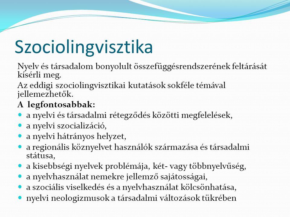 Szociolingvisztika Nyelv és társadalom bonyolult összefüggésrendszerének feltárását kísérli meg.