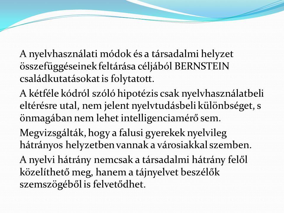 A nyelvhasználati módok és a társadalmi helyzet összefüggéseinek feltárása céljából BERNSTEIN családkutatásokat is folytatott.