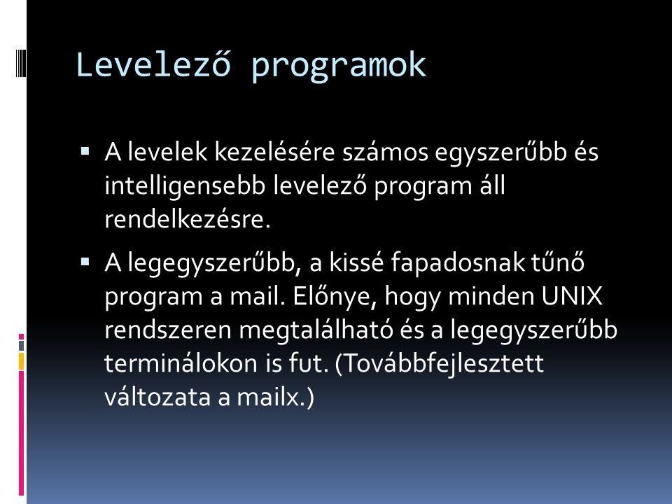 Levelező programok A levelek kezelésére számos egyszerűbb és intelligensebb levelező program áll rendelkezésre.
