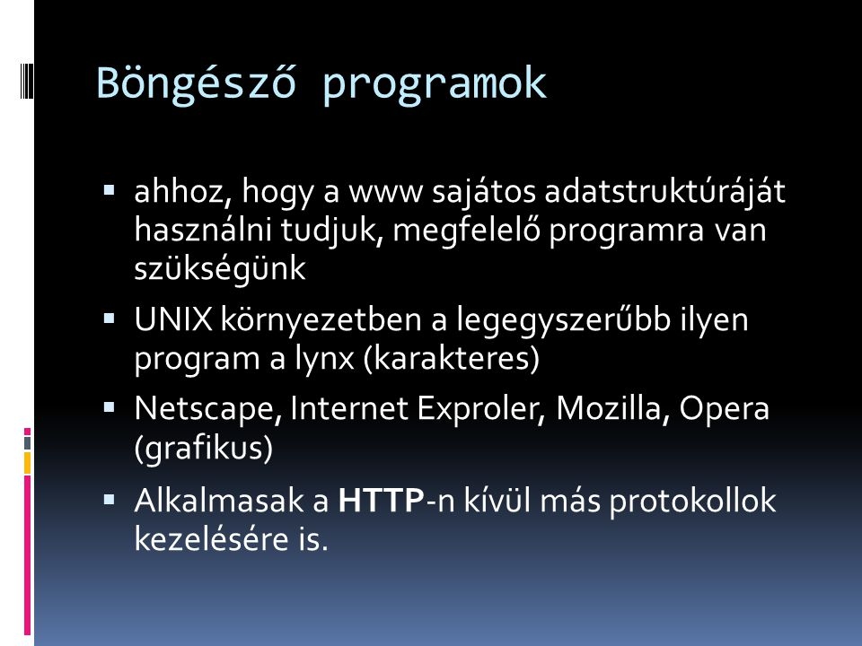 Böngésző programok ahhoz, hogy a www sajátos adatstruktúráját használni tudjuk, megfelelő programra van szükségünk.