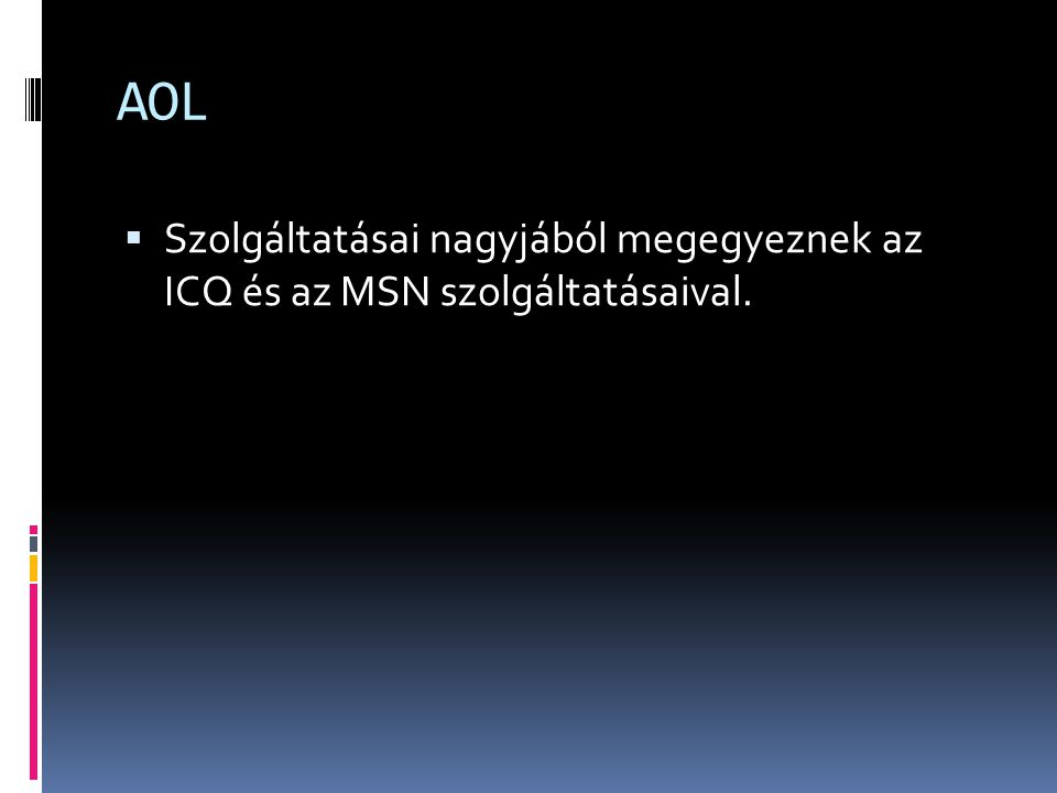AOL Szolgáltatásai nagyjából megegyeznek az ICQ és az MSN szolgáltatásaival.