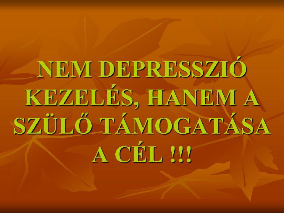 NEM DEPRESSZIÓ KEZELÉS, HANEM A SZÜLŐ TÁMOGATÁSA A CÉL !!!