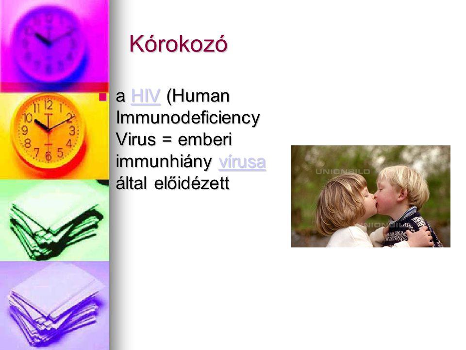 Kórokozó a HIV (Human Immunodeficiency Virus = emberi immunhiány vírusa által előidézett