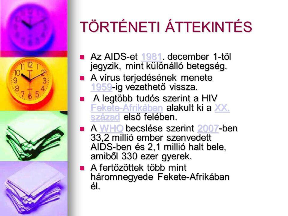 TÖRTÉNETI ÁTTEKINTÉS Az AIDS-et 1981. december 1-től jegyzik, mint különálló betegség. A vírus terjedésének menete 1959-ig vezethető vissza.