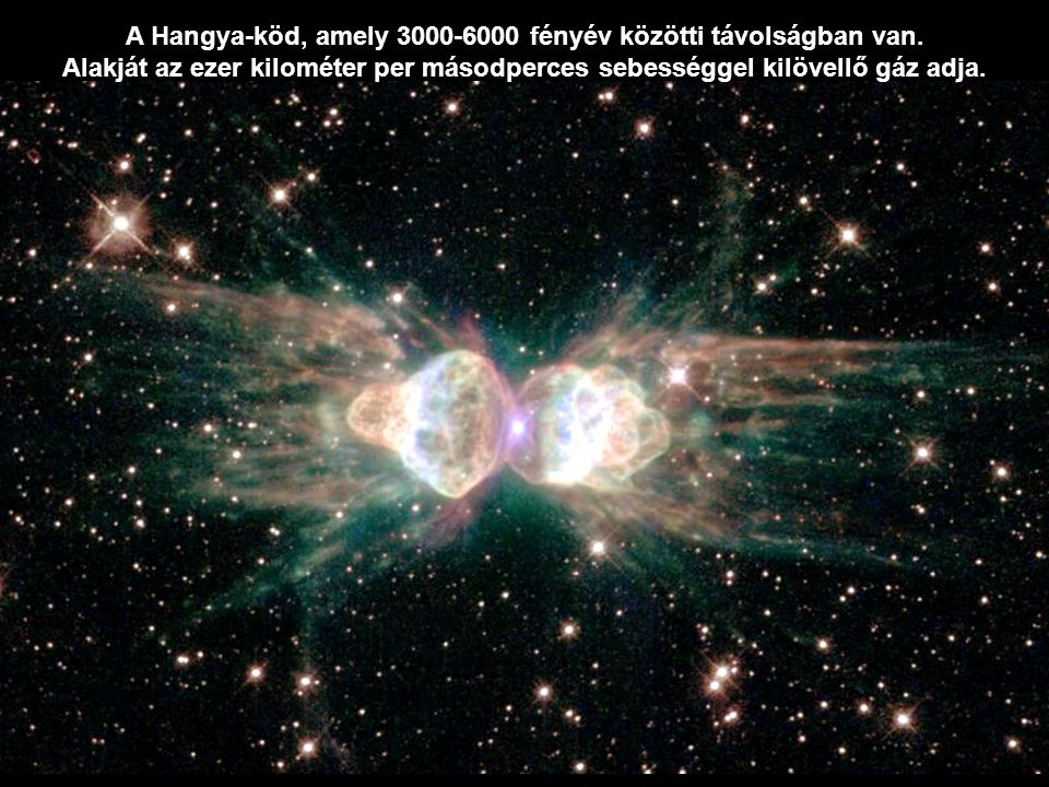 A Hangya-köd, amely 3000-6000 fényév közötti távolságban van.