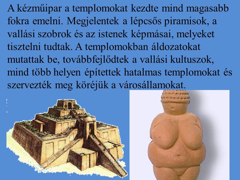 A kézműipar a templomokat kezdte mind magasabb fokra emelni