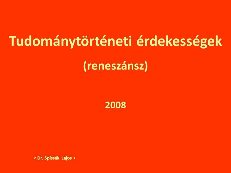 Tudománytörténeti érdekességek < Dr. Spissák Lajos >