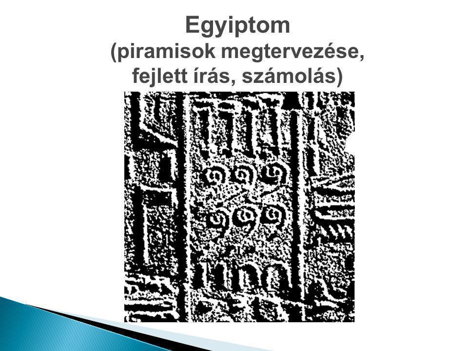 (piramisok megtervezése, fejlett írás, számolás)