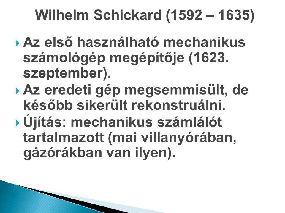 Wilhelm Schickard (1592 – 1635) Az első használható mechanikus számológép megépítője (1623. szeptember).