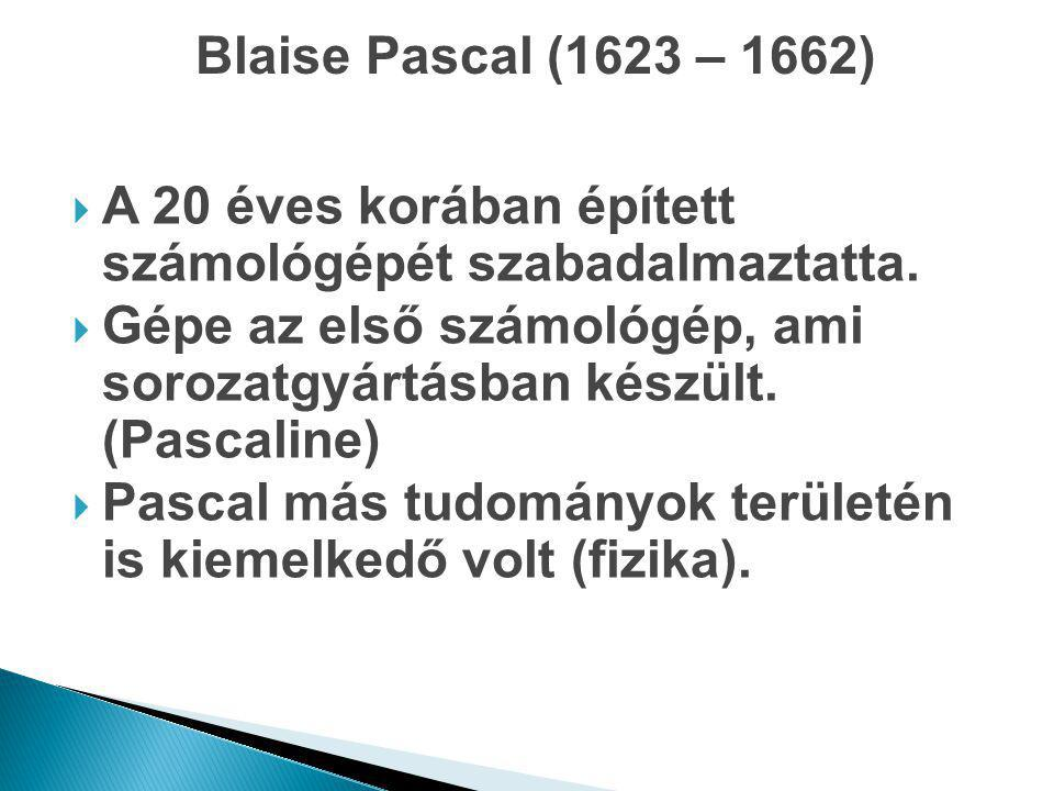 Blaise Pascal (1623 – 1662) A 20 éves korában épített számológépét szabadalmaztatta.