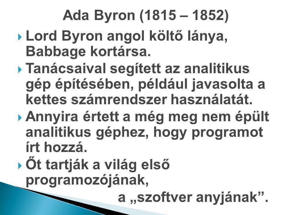 Ada Byron (1815 – 1852) Lord Byron angol költő lánya, Babbage kortársa.