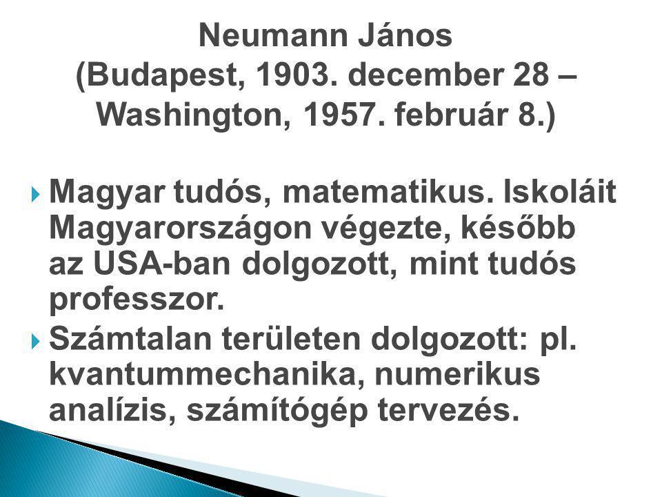 Neumann János (Budapest, 1903. december 28 – Washington, 1957. február 8.)