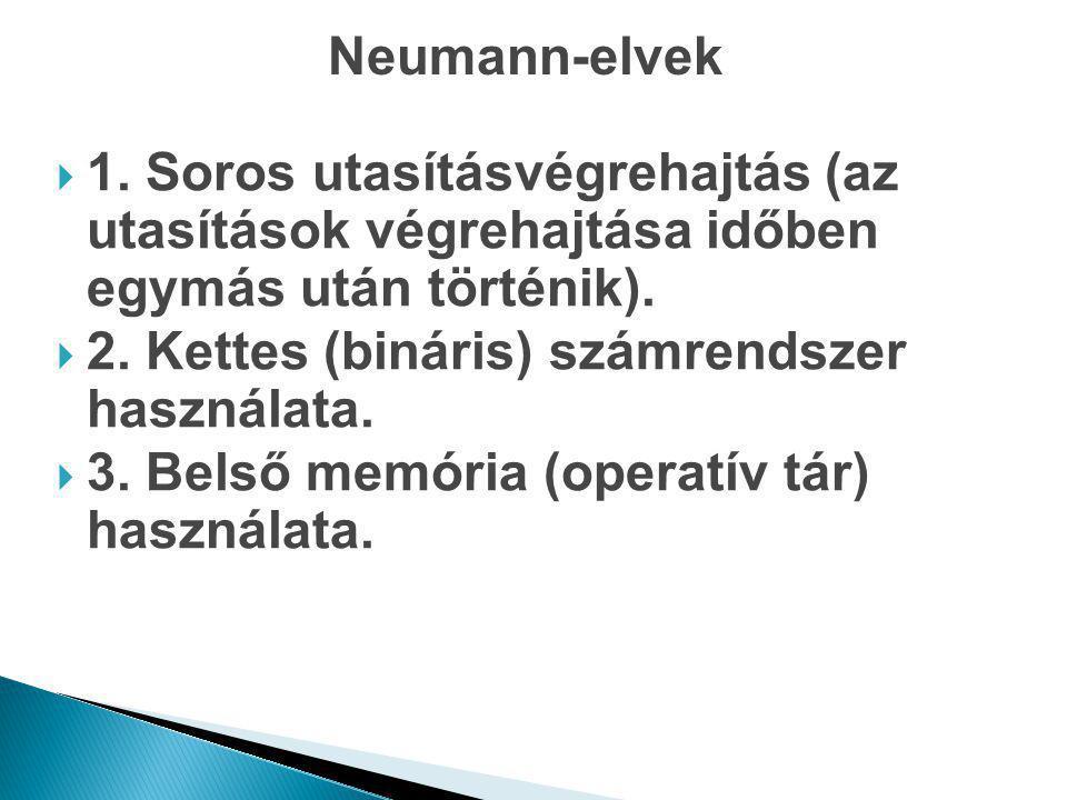 Neumann-elvek 1. Soros utasításvégrehajtás (az utasítások végrehajtása időben egymás után történik).