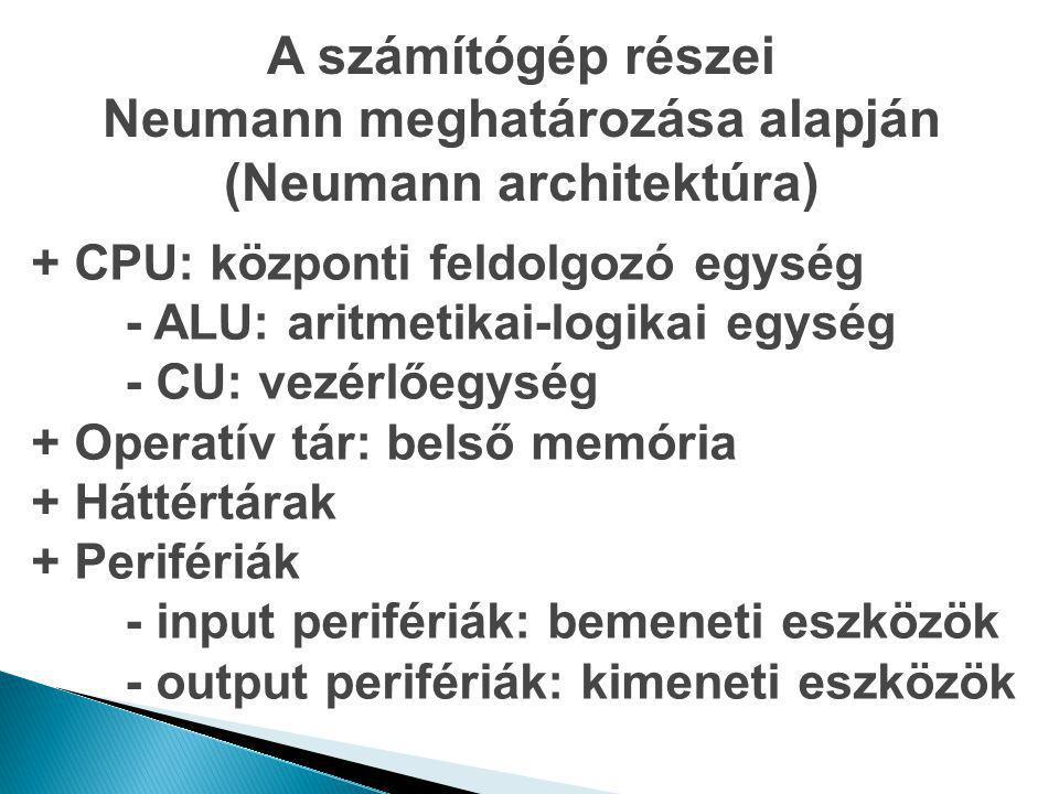 Neumann meghatározása alapján (Neumann architektúra)
