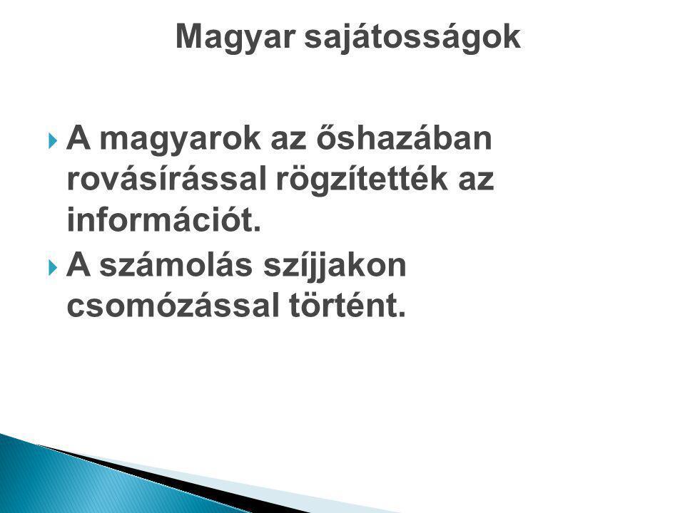 Magyar sajátosságok A magyarok az őshazában rovásírással rögzítették az információt.
