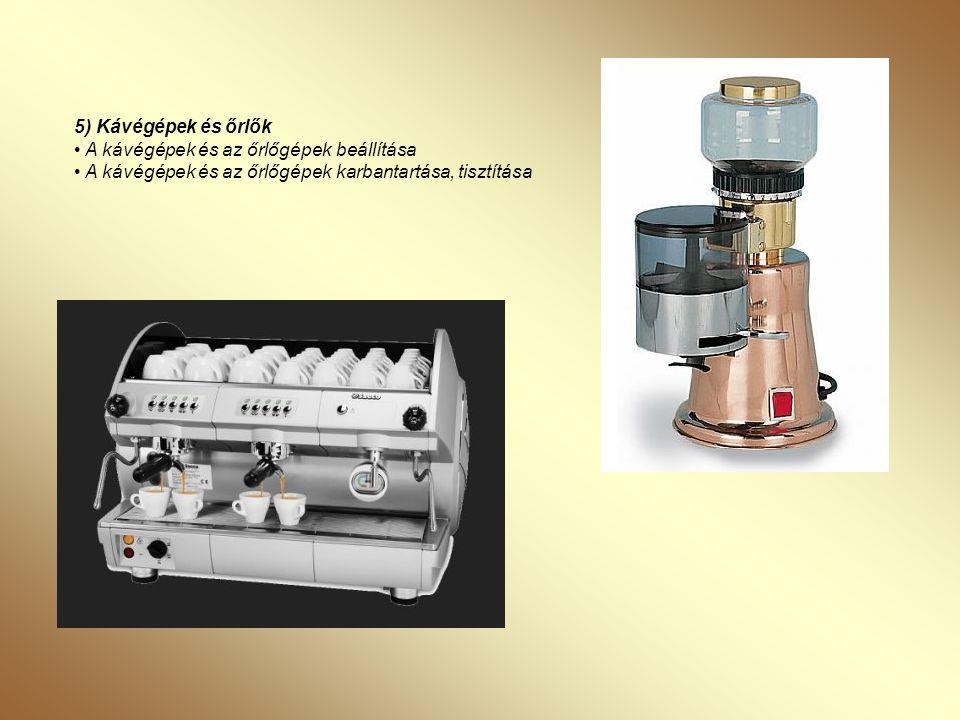 5) Kávégépek és őrlők • A kávégépek és az őrlőgépek beállítása • A kávégépek és az őrlőgépek karbantartása, tisztítása