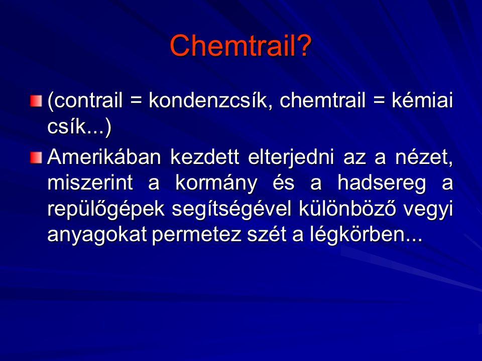 Chemtrail (contrail = kondenzcsík, chemtrail = kémiai csík...)