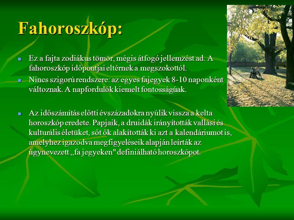 Fahoroszkóp: Ez a fajta zodiákus tömör, mégis átfogó jellemzést ad. A fahoroszkóp időpontjai eltérnek a megszokottól.