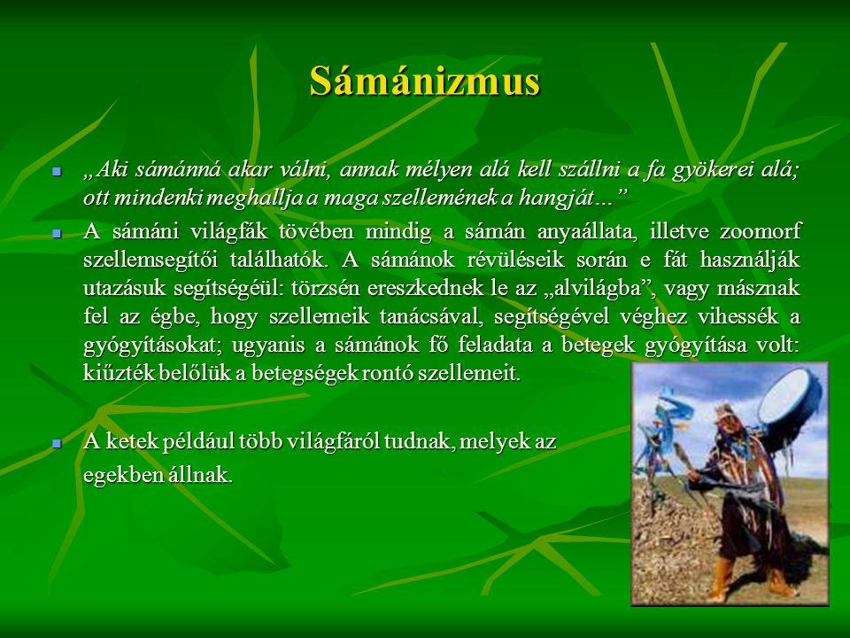 """Sámánizmus """"Aki sámánná akar válni, annak mélyen alá kell szállni a fa gyökerei alá; ott mindenki meghallja a maga szellemének a hangját…"""