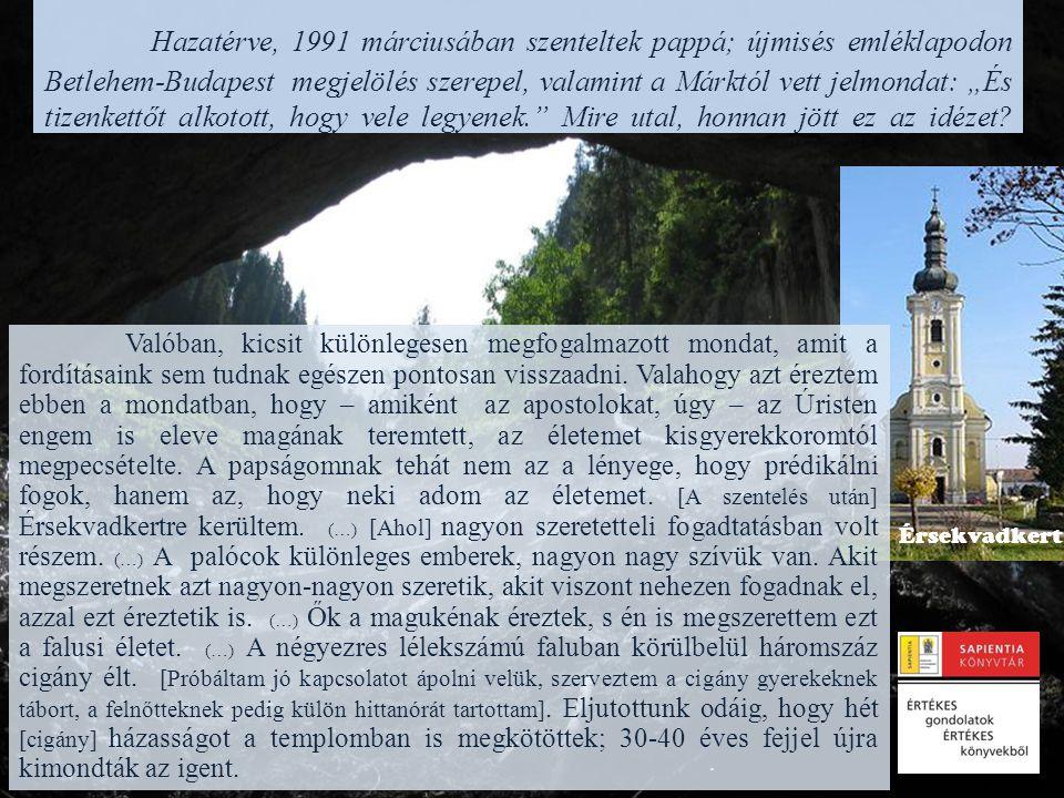 """Hazatérve, 1991 márciusában szenteltek pappá; újmisés emléklapodon Betlehem-Budapest megjelölés szerepel, valamint a Márktól vett jelmondat: """"És tizenkettőt alkotott, hogy vele legyenek. Mire utal, honnan jött ez az idézet"""