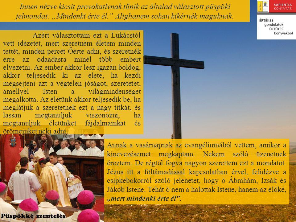 """Innen nézve kicsit provokatívnak tűnik az általad választott püspöki jelmondat: """"Mindenki érte él. Alighanem sokan kikérnék maguknak."""