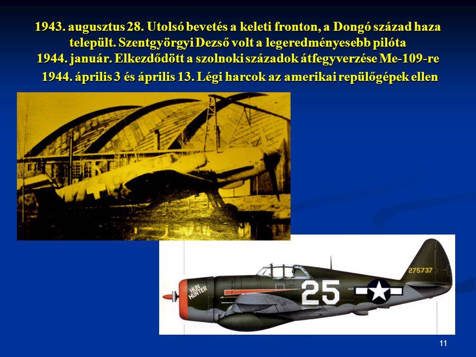 1943. augusztus 28. Utolsó bevetés a keleti fronton, a Dongó század haza települt.