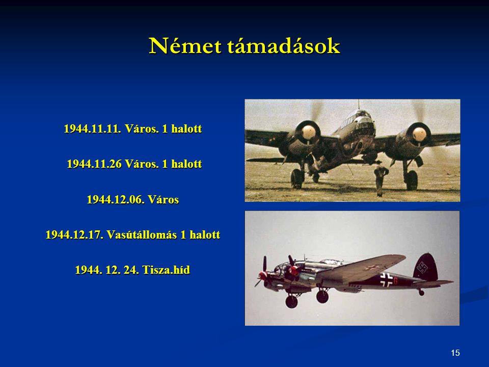 Német támadások 1944.11.11. Város. 1 halott 1944.11.26 Város. 1 halott