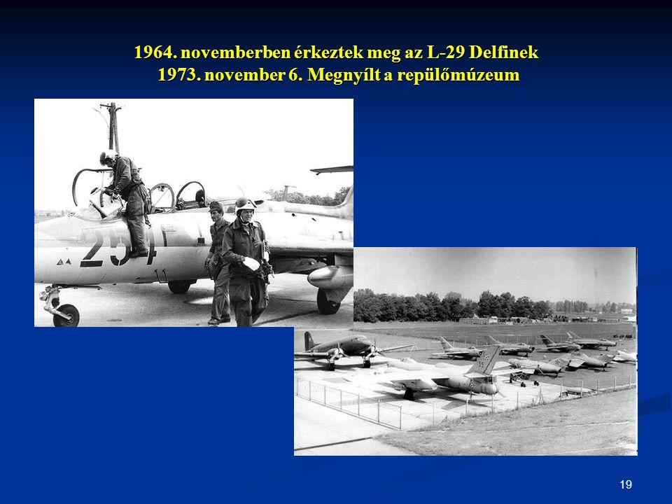 1964. novemberben érkeztek meg az L-29 Delfinek 1973. november 6