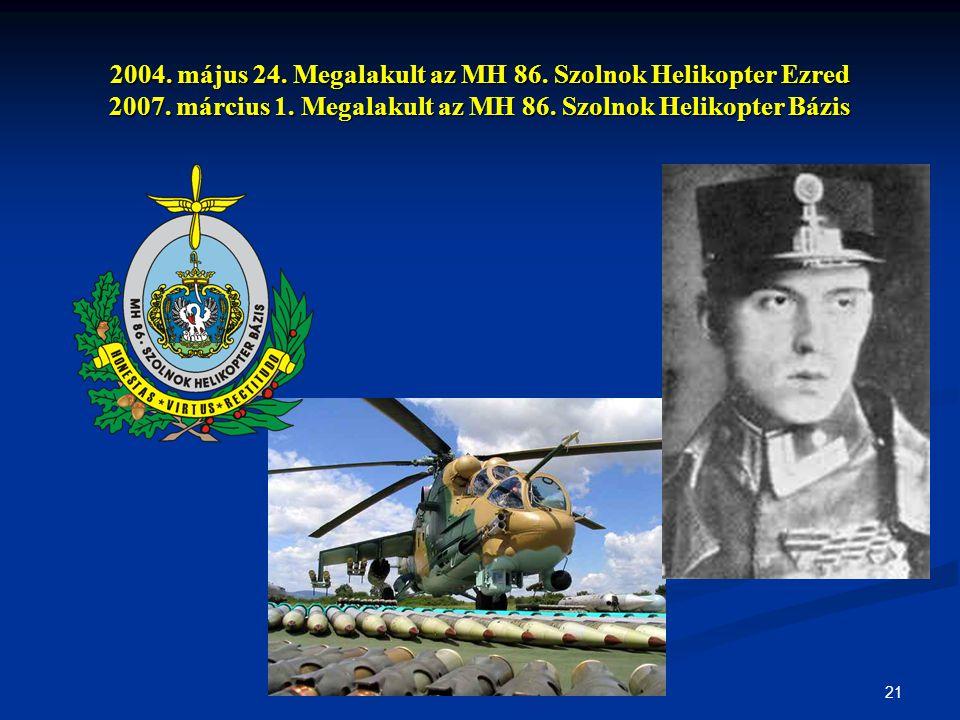 2004. május 24. Megalakult az MH 86. Szolnok Helikopter Ezred 2007
