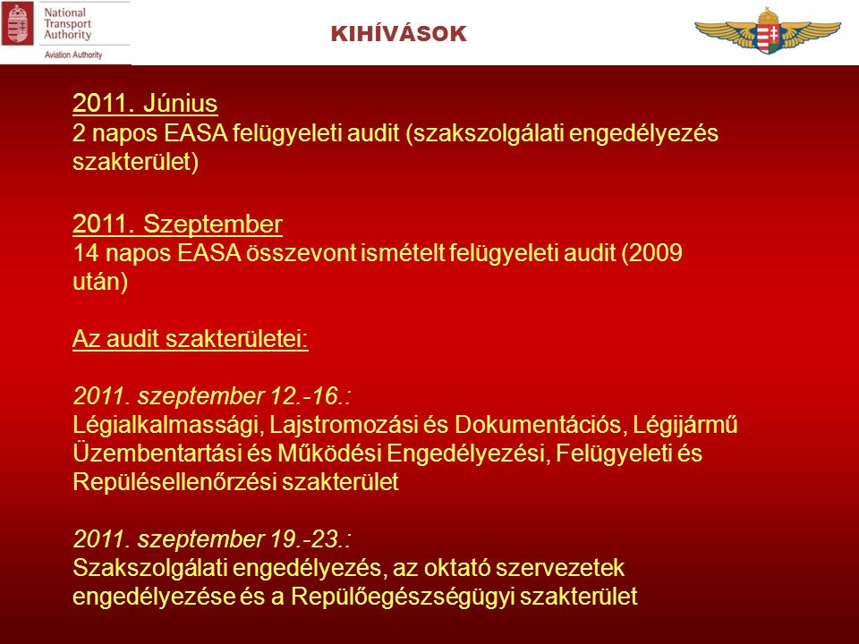 KIHÍVÁSOK 2011. Június. 2 napos EASA felügyeleti audit (szakszolgálati engedélyezés szakterület) 2011. Szeptember.
