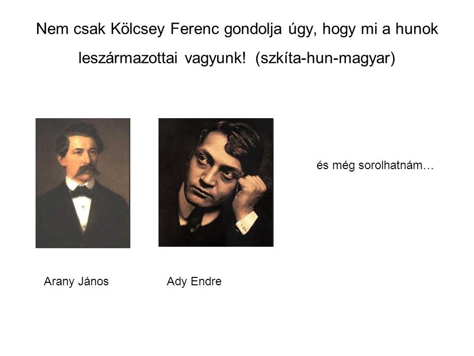 Nem csak Kölcsey Ferenc gondolja úgy, hogy mi a hunok leszármazottai vagyunk! (szkíta-hun-magyar)