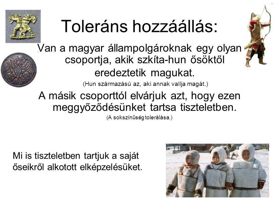 Toleráns hozzáállás: Van a magyar állampolgároknak egy olyan csoportja, akik szkíta-hun ősöktől eredeztetik magukat.