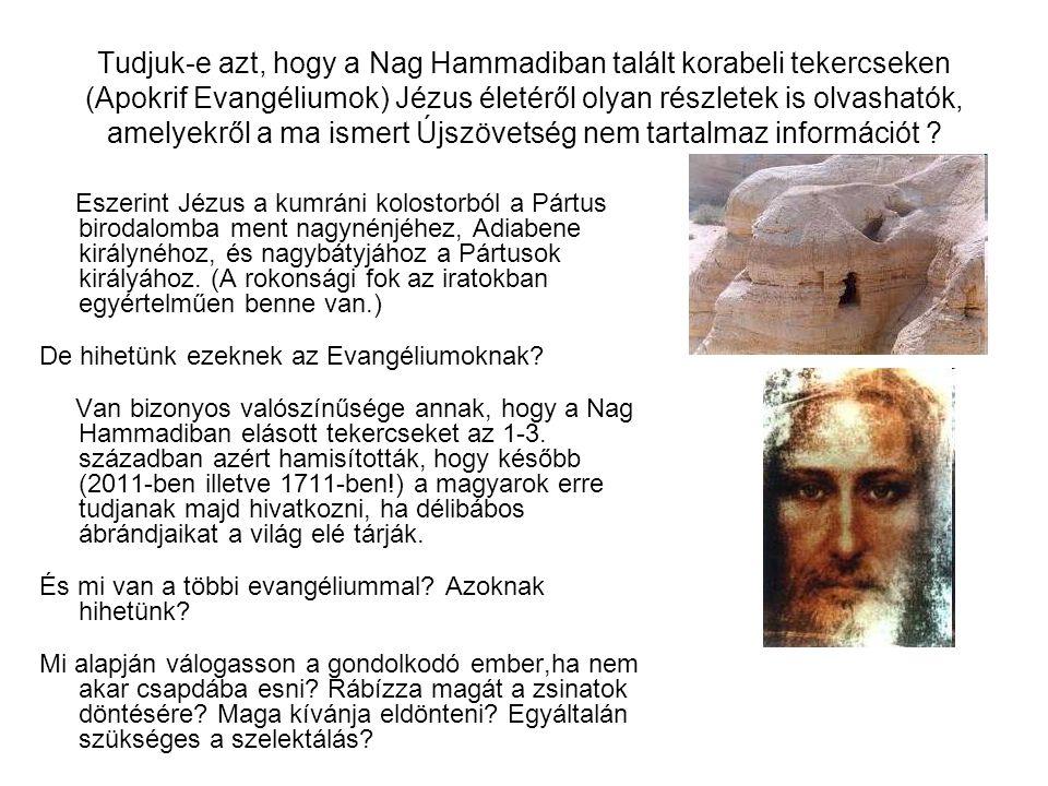 Tudjuk-e azt, hogy a Nag Hammadiban talált korabeli tekercseken (Apokrif Evangéliumok) Jézus életéről olyan részletek is olvashatók, amelyekről a ma ismert Újszövetség nem tartalmaz információt