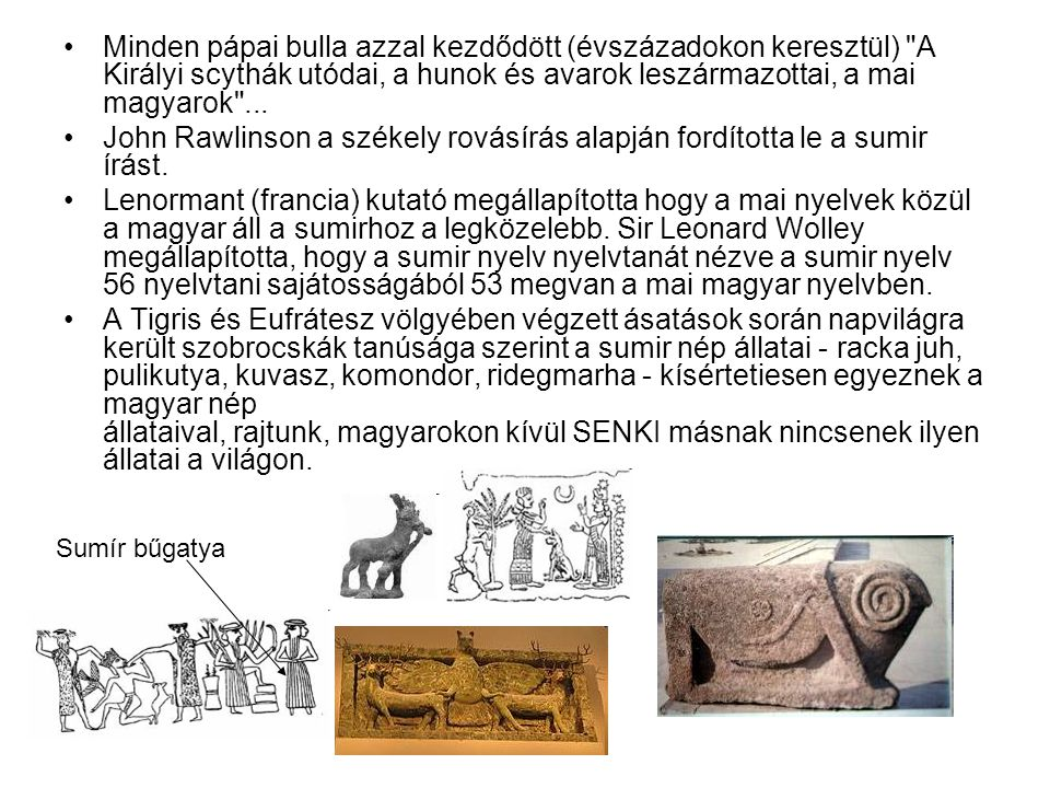 Minden pápai bulla azzal kezdődött (évszázadokon keresztül) A Királyi scythák utódai, a hunok és avarok leszármazottai, a mai magyarok ...